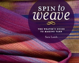 Spin to Weave : The Weaver's Guide to Making Yarn (pb) by Sara Lamb NEW  Free Shipping