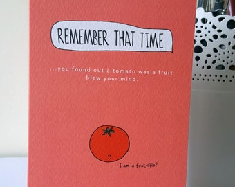 Remember that time... you found out a tomato was a fruit