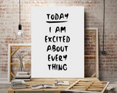 Digital Download Poster Today I am excited about everything Inspirational Print Home Decor Motivational Instant Download Scandinavian Print