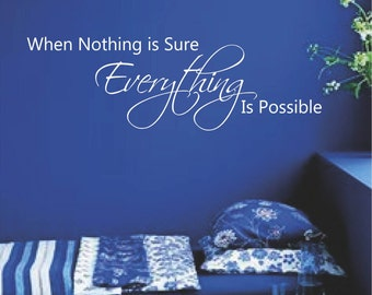 When Nothing is Sure Everything is Possible Vinyl Decal, Vinyl Letters, Removable Vinyl Decal , Multiple Colors