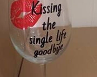 Kissing the Single Life Goodbye Wine glass