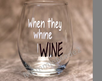 Mom wine glass - funny wine glass  - Stemless Wine Glass - When they Whine - gift for her
