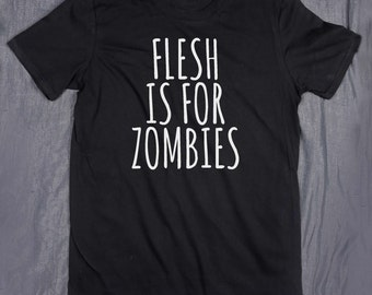 Flesh Is For Zombies Slogan Tee Vegan Veganism Vegetarian Plant Eater Vegetarianism Animal Rights Activist Tumblr T-shirt