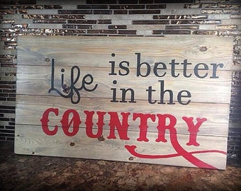 Life is better in the country sign