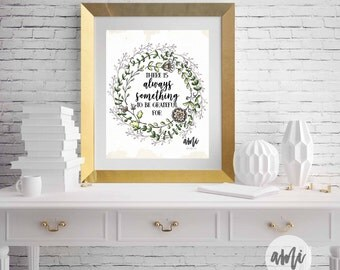 There Is Always Something To Be Grateful Fortypography and illustration Inspirational 8x10 and 16x20 INSTANT DOWNLOAD Printable quote art