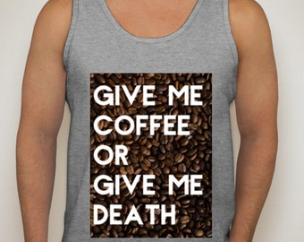 Give Me Coffee Or Give Me Death Tee or Tank