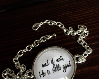 And if not, He is still good-pendant bracelet-bronze-silver-infertility-loss-hope