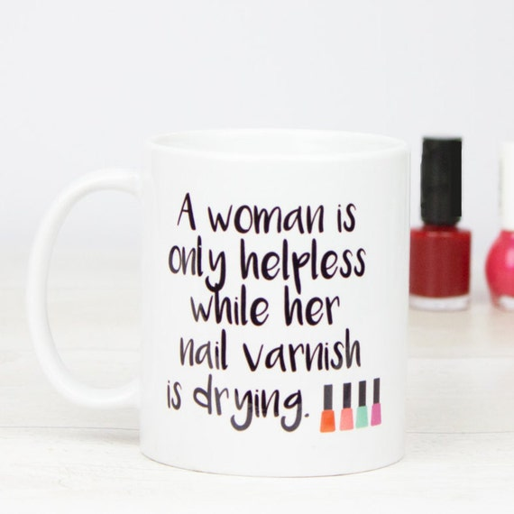 Lovely 'A woman is only helpless while her nail varnish is drying' gift mug, great gift, beauty, girl power gifts