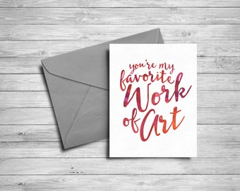 You're my favorite work of Art | Printable greeting card | Instant download | 5x7 printable card | watercolor typography greeting card