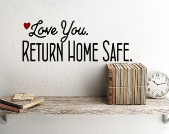 Love You Return Home Safe Decal, Window Stickers, Mud Room wall decals, Front porch Decorations, See you soon, Come back door decoration