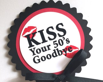 60th Birthday - Kiss Your 50's Goodbye- Cake Topper Decoration, Candy Pick, Black, Red and White or Your Choice of Colors