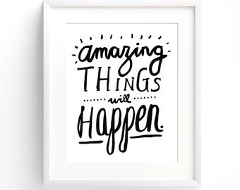 Amazing Things Will Happen - A4 Print. Modern inspirational quote (in Classic Black and White)