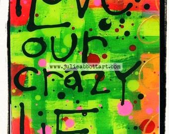 "I Love Our Crazy Life! New!  ""Mini-s"" by Julie Abbott Art"
