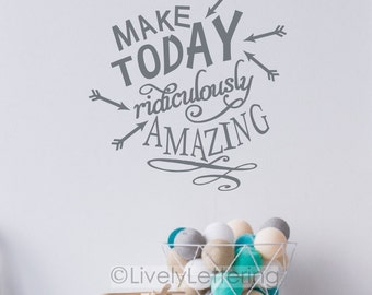 Make Today Ridiculously Amazing decal, Teen Bedroom decor, Motivational wall decal, Inspirational quote, wall art, vinyl lettering VV3500