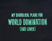 CLEARANCE - My Diabolical Plans for WORLD DOMINATION (and Lunch) - Book Tote - Green Ink on a Black Tote - Canvas Bag - Carryall Tote