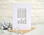Old Papercut Card/Birthday/Cheeky/Old Age/Humour/Old Person/Cut Out/Colour Pop/Neon/Metallic/Fluorescent/Insulting/Insult/Funny/Humorous