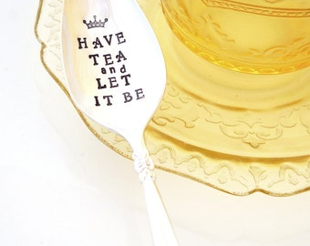 Have TEA and Let It Be Spoon. Quality Hand Stamped Vintage Silverware by Sycamore Hill. Gift Idea for Tea Lover. CUSTOM. PERSONALIZED Spoon