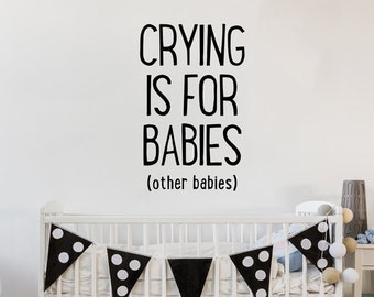 Crying is for Babies (Other Babies) - Quote Wall Decal for Baby Nursery Wall Decor - WAL-2349
