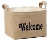 CLEARANCE! Welcome Burlap Storage Bin - fabric decorative basket made in USA