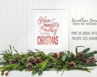 FREE SHIPPING! Have Yourself a Merry Little Christmas holiday art print. Poster print or canvas sign. Christmas decor, gift idea, wall art
