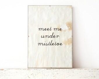 Wall Print, Poster, Sign - meet me under mistletoe