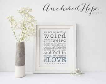 Dr. Seuss Weird Quote - Love - Wedding - Anniversary Gift - Home Print - Love Print - High Resolution JPG - PIY