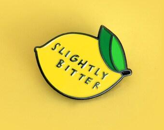 Slightly Bitter, enamel pin