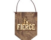 Be Fierce - Motivational Quote - Inspirational Gift - Nursery Wall Art - Encouragement Gift - Gift for Friend - Gift Under 20 - Gift For Her