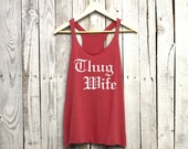 Thug Wife Tank Top. Thug Wife. Triblend Racerback Tank.