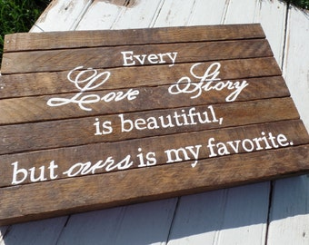 Every Love Story is Beautiful, but Ours is My Favorite, Wedding Sign, Love Story Sign, Wood Wedding Sign, Wedding Gift, Tobacco Lath sign