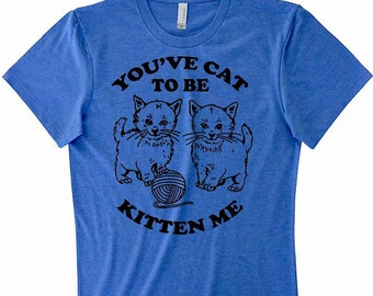 Womens Cute Cat Shirt You've Cat To Be Kitten Me