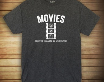Movies Because Reality is Overrated Shirt - movie enthusiast, movie nerd, gift idea - ID: 987