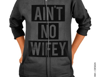 Aint No Wifey - Charcoal Gray Zip Up Hoodie - Hooded Sweatshirt