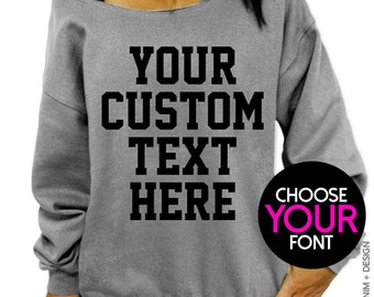 Custom Sweatshirt - CUSTOM TEXT DESIGN - Screen Printed - Slouchy Oversized Sweatshirt - Design Your Own - More Colors Available