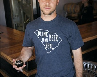 Craft Beer South Carolina- SC- Drink Beer From Here Shirt