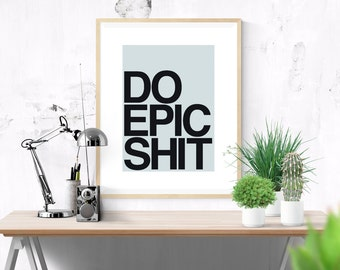 Printable Quote Do Epic Shit Motivational Typography Poster, Wall Art Home  Decor, Instant Download