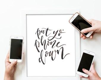 Put Yo' Phone Down Print