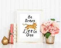 Be Brave Little One Nursery Printable Art Print, 5x7, 8x10, and 11x14, Cheetah, Safari Nursery, Jungle Nursery, Animal Nursery Print