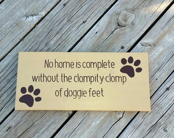 Wood Dog Sign - No Home is Complete Without the Clompity Clomp of Doggie Feet - Hand Painted Wood Sign - Dog Decor - Gift for Dog Owner