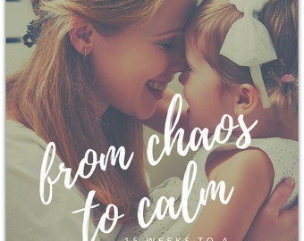 eBook: From Chaos to Calm - 15 Weeks to a Happy Home