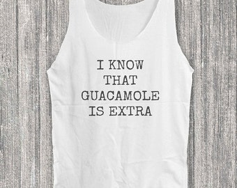 I Know That Guacamole is Extra tank top women tank top sleeveless singlet size S M L