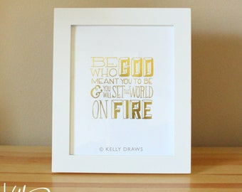 Be Who God Meant You To Be And You Will Set The World On Fire 8x10 Gold Foil Stamped Print Saint Catherine of Siena Quote