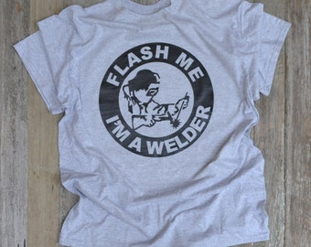 FLASH Me I'm A Welder FUN Fabrication Shop T-Shirt or HOODIE!