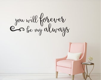 you will forever be my always - Vinyl Wall Decor Decal