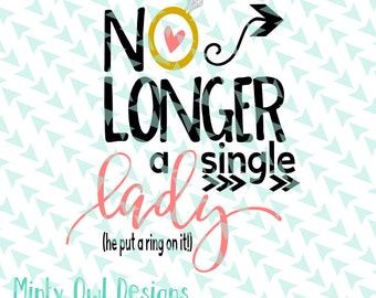 Cricut SVG - No Longer A Single Lady SVG - Engaged - Future Mrs - She Said Yes - Off The Market - Tshirt - Silhouette - Cut Files