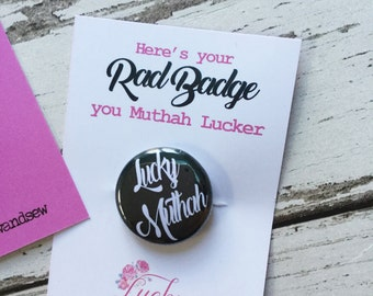 Lucky Muthah Badge Pin