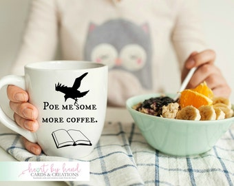Poe Me Some More Coffee Mug- Edgar Allan Poe Mug- Mug for Writer- Gift for Book Lover- Pun- Reader