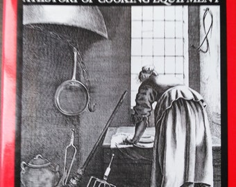 Irons in the Fire A History of Cooking Equipment by Rachael Feild 1984