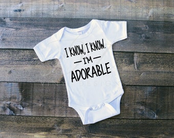 I know I know I'm Adorable Bodysuit, Funny Baby Bodysuit, Baby Boy Bodysuit, Baby Girl Bodysuit, Baby Boy Outfit, Baby Girl Outfit