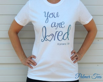 ON SALE!!! Ladies 'You Are Loved' Screen Printed Tee (Women's) T-Shirt (Christian, Faith, Religious, Love)
